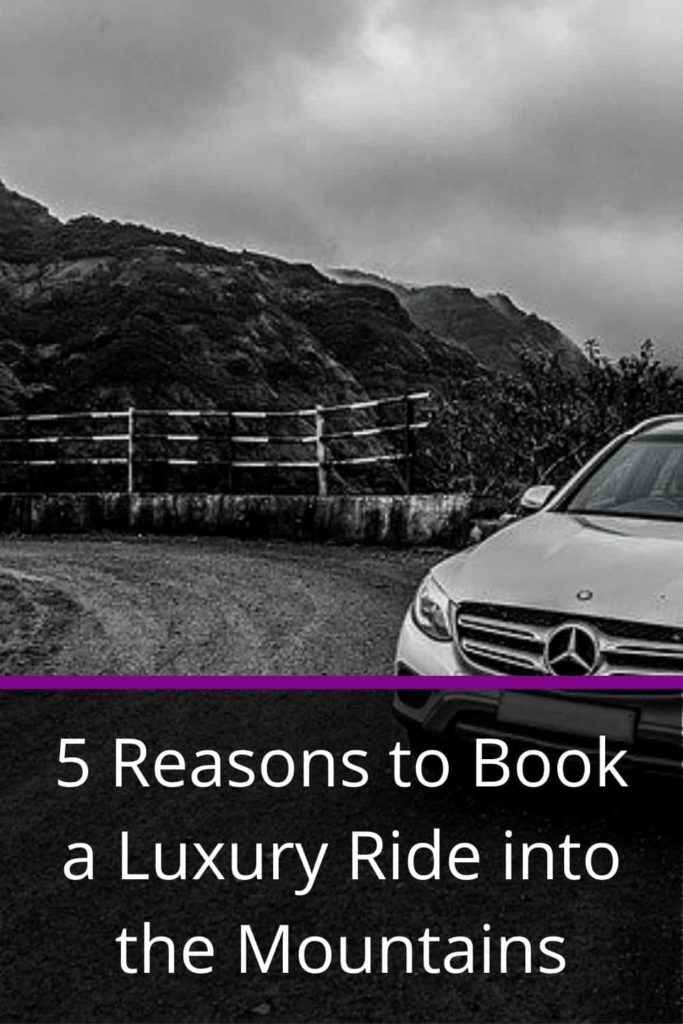 5 Reasons to Book a Luxury Ride into the Mountains