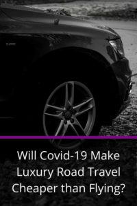 Will Covid-19 Make Luxury Road Travel Cheaper than Flying?